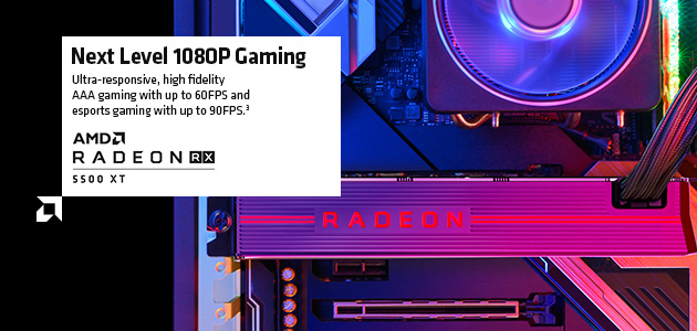 AMD Radeon™ RX 5500 XT graphics card. Next level 1080P gaming!